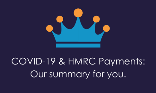 COVID-19 & HMRC Payments: Our summary for you
