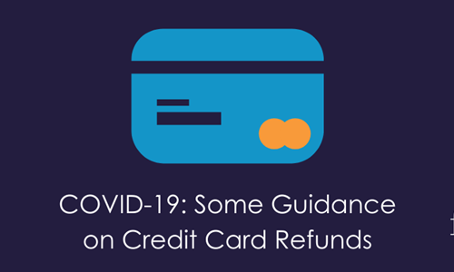 COVID-19 Some Guidance on Credit Card Refunds