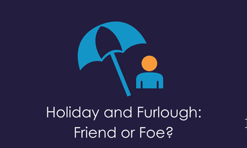 COVID-19 HR: Holiday and Furlough - Friend or Foe?