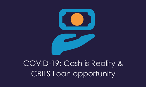COVID-19: 'Cash is Reality', don't underestimate the CBILS Loan opportunity