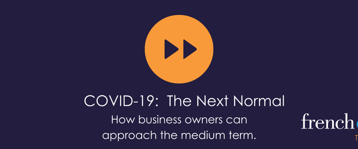COVID-19: 'The Next Normal' - How business owners can approach the medium term.