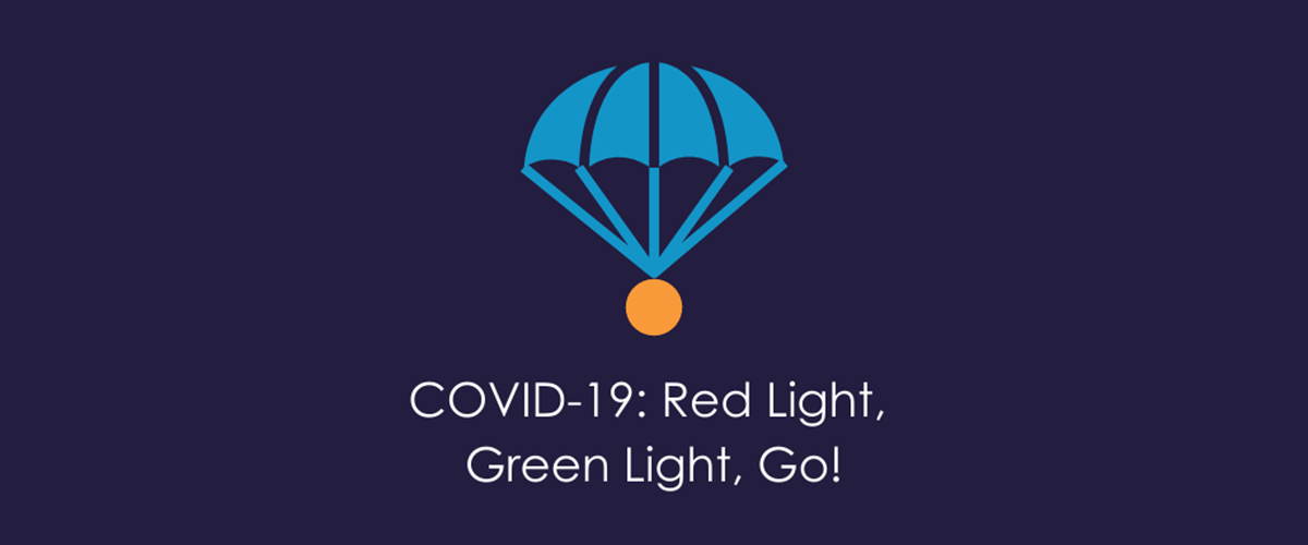 COVID-19: Red Light, Green Light, Go!