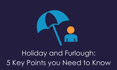 COVID-19: Holiday and Furlough - 5 key points you need to know