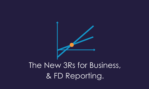The New 3Rs for Business & FD Reporting