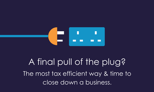 A final pull of the plug? The most tax efficient way & time to close a business.