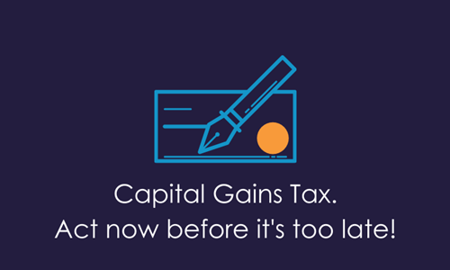 Why Capital Gains Tax is surely going to change, and why you should get things in order before it does!