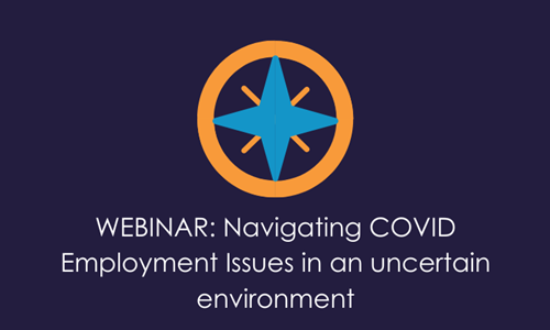 WEBINAR: Navigating COVID Employment Issues in an uncertain environment