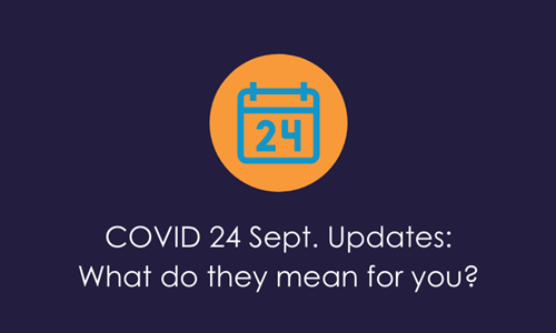 COVID-19: 24th Sept. Updates - what do they mean for you?