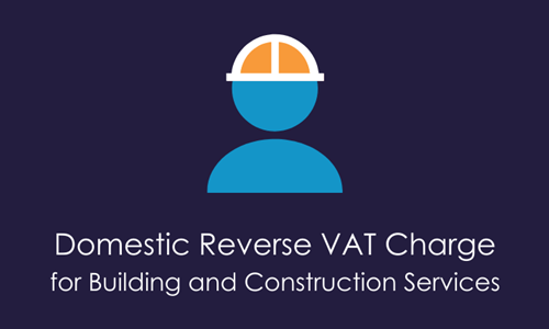 Domestic Reverse VAT Charge for Building and Construction Services