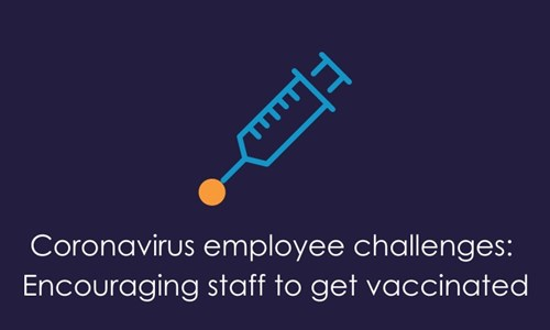 People challenges as a result of the coronavirus vaccine Part 2: How can I encourage staff to have the vaccine?